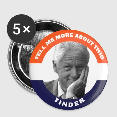 Bill Clinton Tell Me More About This Tinder Button - Small Buttons