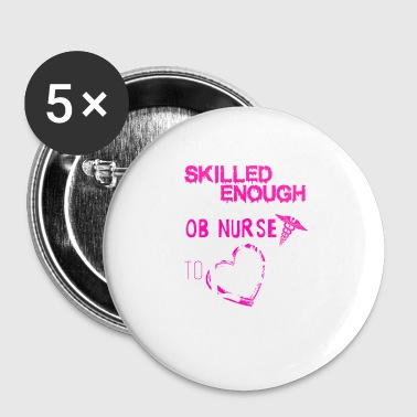 Skilled Enough To Become OB Nurse Shirt - Small Buttons