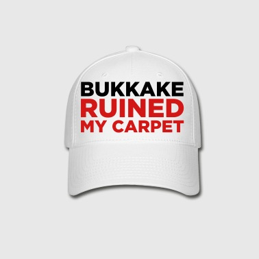 Bukkake has ruined my carpet! - Baseball Cap