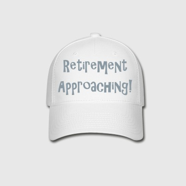 retirement_approaching - Baseball Cap