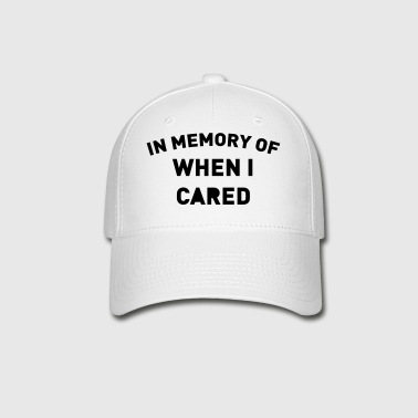 IN MEMORY OF WHEN I CARED - Baseball Cap