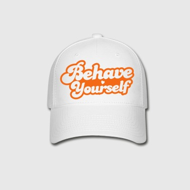 behave yourself - Baseball Cap