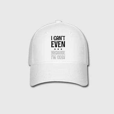 I Can't Even ... Because I'm Odd ! - Baseball Cap