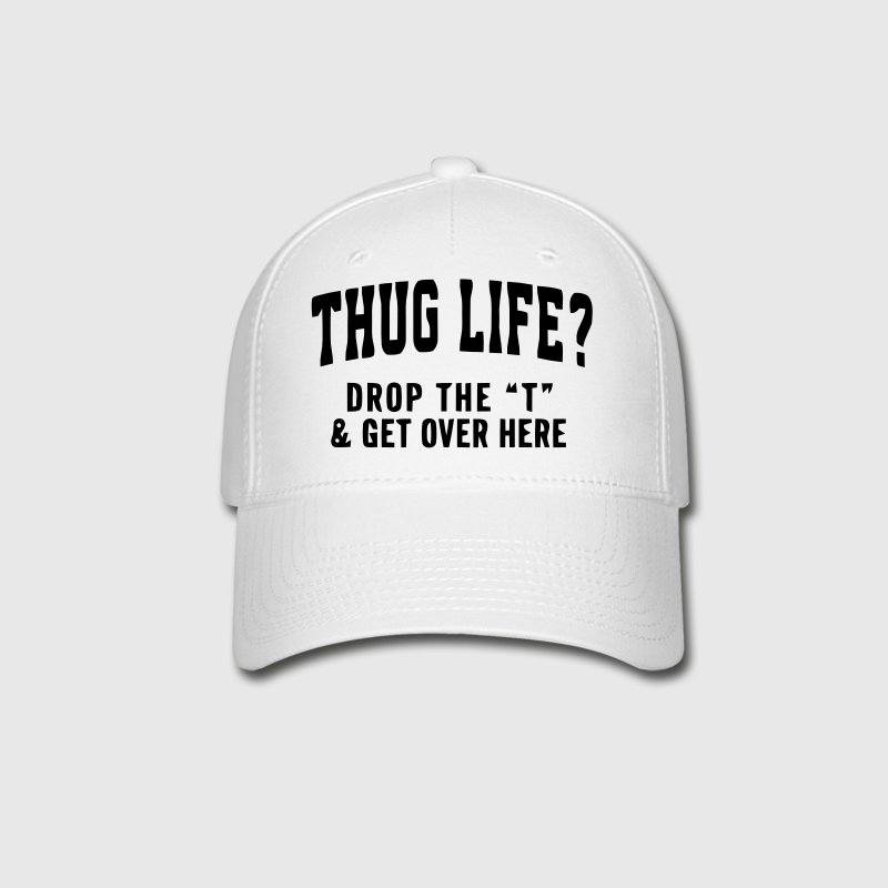 THUG LIFE? - DROP THE T - Baseball Cap