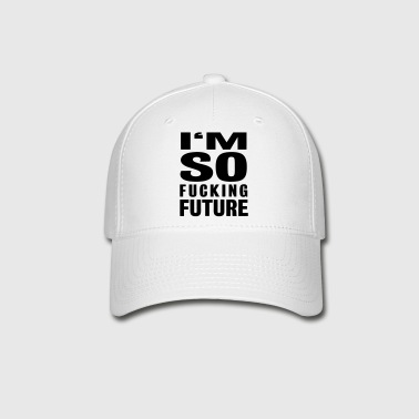 I'M SO FUCKING FUTURE - Baseball Cap