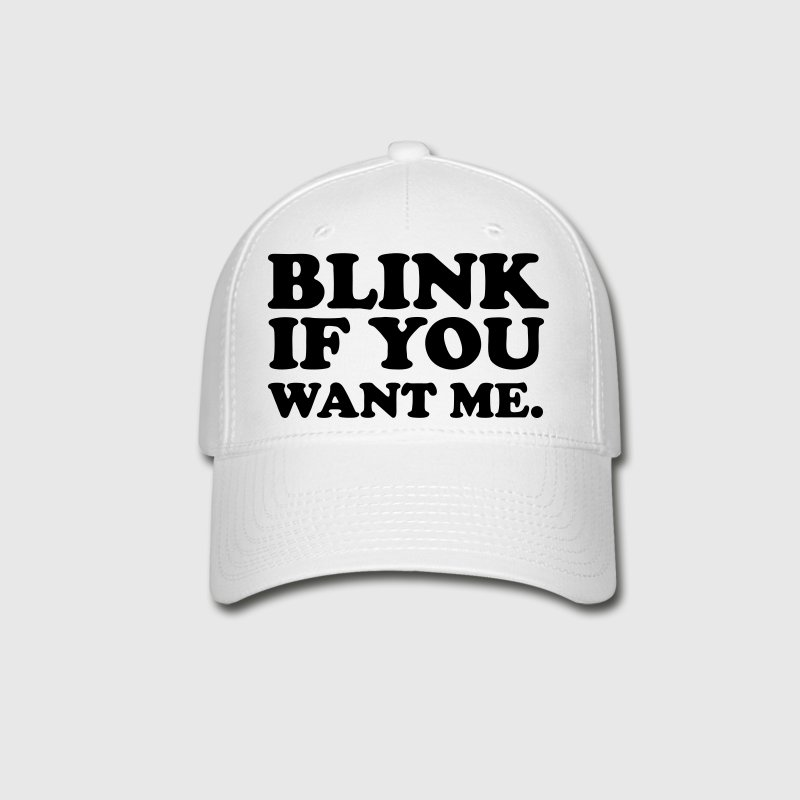 Blink If You Want Me - Baseball Cap