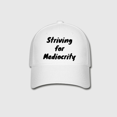 Striving for Mediocrity - Baseball Cap