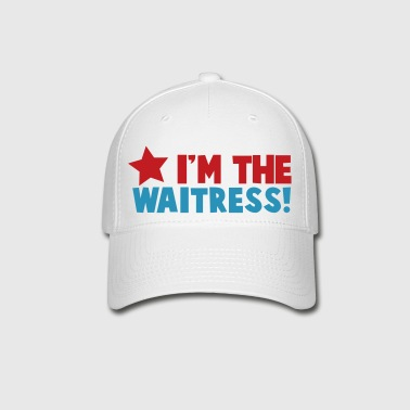 I'm the WAITRESS waiter lady with a star - Baseball Cap