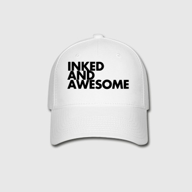 INKED AND AWESOME - Baseball Cap