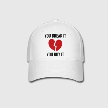 you break it - you buy it - Baseball Cap