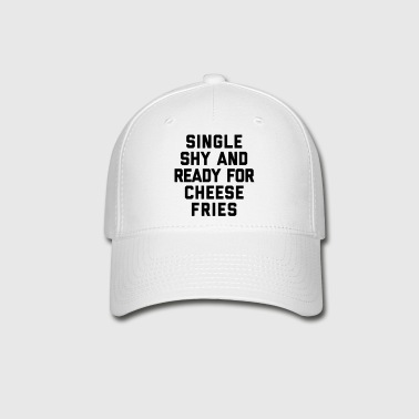 Ready For Cheese Fries Funny Quote - Baseball Cap