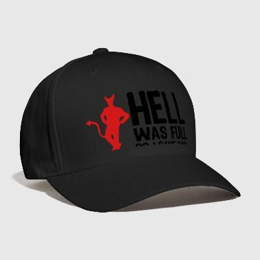 Hell was full. So I came back! - Baseball Cap