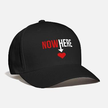 NOWHERE / NOW HERE - Baseball Cap