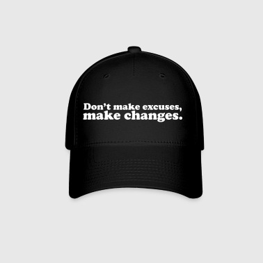 Don't make excuses, make changes - Baseball Cap