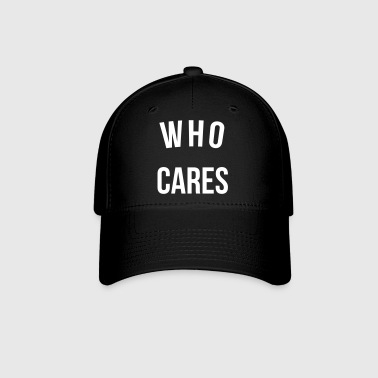 Who Cares Funny Quote - Baseball Cap