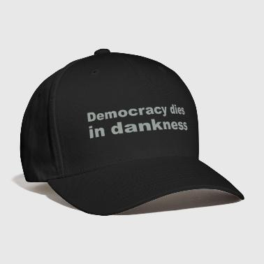 Democracy dies in dankness - Baseball Cap