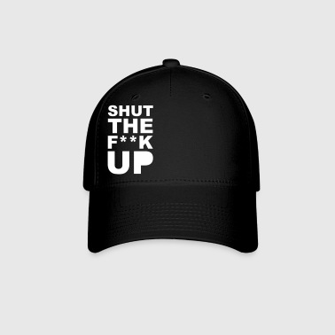 Shut the fuck up 1c - Baseball Cap