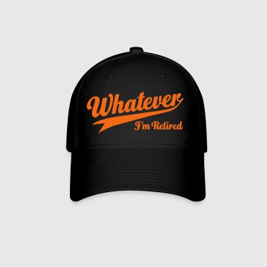 Whatever I'm Retired - Baseball Cap