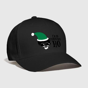 IM NO CHRISTMAS HO i hate christmas - Baseball Cap