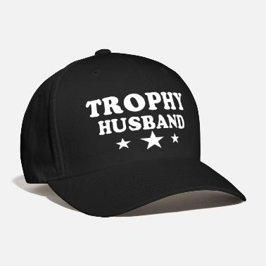 Some Dudes Marry Dudes. So Get Over It TROPHY HUSBAND - Baseball Cap