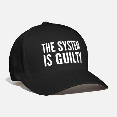 Anti Capitalist Anti-Capitalist Gift - The System Is Guilty - Baseball Cap