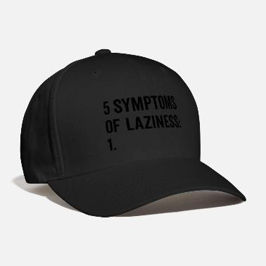 Quotes Symptoms Of Laziness Funny Quote - Baseball Cap
