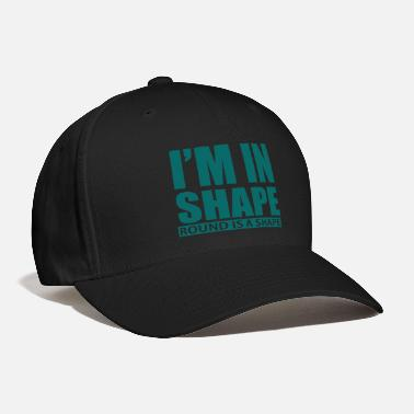 Shape I M IN SHAPE ROUND IS A SHAPE - Baseball Cap