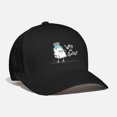 Cheeesed Off Why So Salty? Funny Salt Shaker Salty Attitude - Baseball Cap