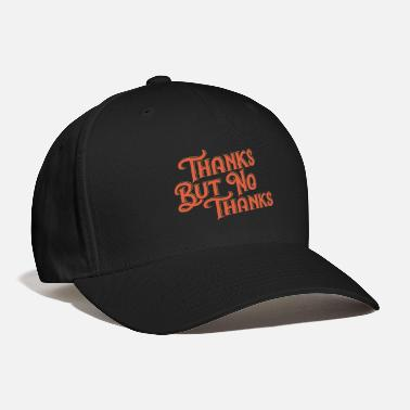 No Thanks THANKS BUT NO THANKS - Baseball Cap