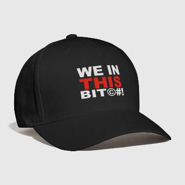 Bit We In This Bit - Baseball Cap