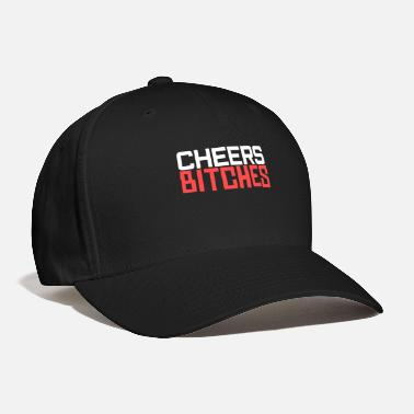 Cheers Bitches Cheers Bitches - Baseball Cap