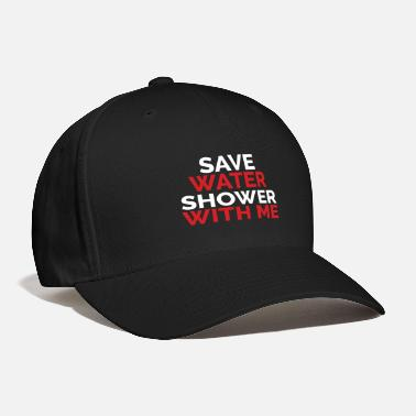 Water Save water shower with me T shirt Design Funny Tee - Baseball Cap