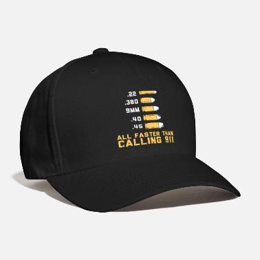Faster Bullets All Faster Than Dialing 911 Gun Lover Gift - Baseball Cap