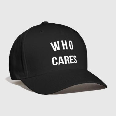 Funny Quotes Who Cares Funny Quote - Baseball Cap