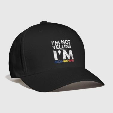 Yell I'm not yelling I'm Romanian - Baseball Cap