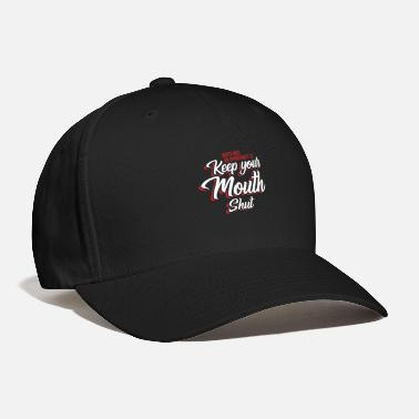 Mouth Shut Never miss an opportunity to keep your mouth shut - Baseball Cap