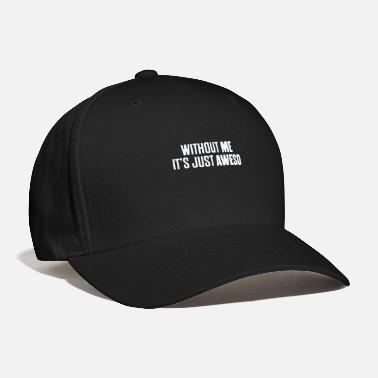 Shameless Without Me It's Just Aweso - Baseball Cap