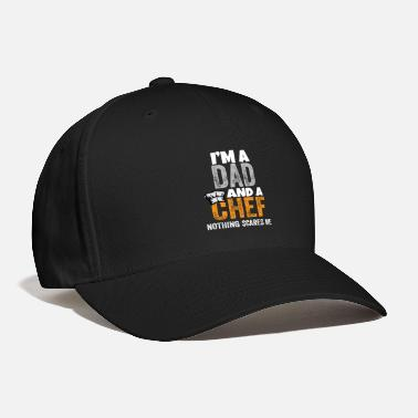 Chefs I'm A Dad And A Chef Nothing Scares Me - Baseball Cap