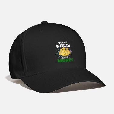 Wealth True wealth is not money gift idea wealth - Baseball Cap