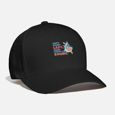 Lap Don't Count Laps Make Every Lap Count - Baseball Cap