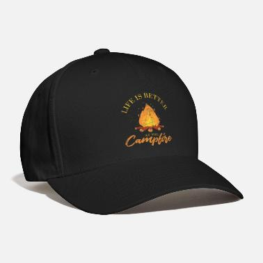Campfire Life Is Better At The Campfire - Baseball Cap
