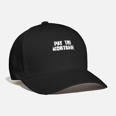 Paying Pay the mortgage - Baseball Cap