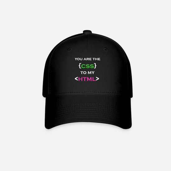 Programmer Caps - You Are The CSS To My HTML - Baseball Cap black