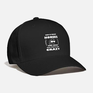 Horses God Is Good Horses Are Great And People Are Crazy - Baseball Cap