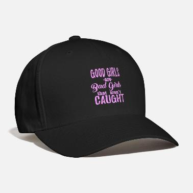 Girls Good Girls Are Bad Girls - Baseball Cap