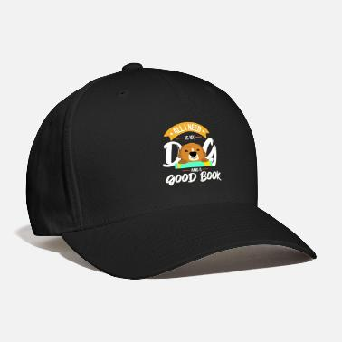 All I Need Is My Book And My Dog All I Need Is My Dog And A Good Book print | - Baseball Cap
