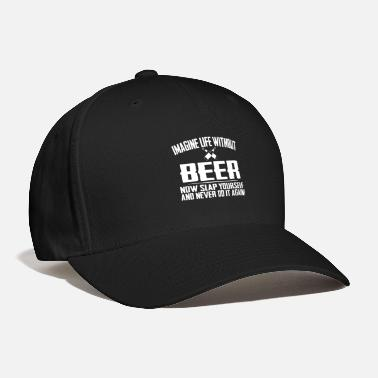 Bear Silhouette Beer Imagine life without beer now slap yourself and - Baseball Cap