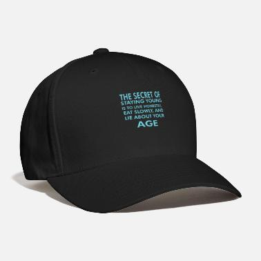 Young THE SECRET Of STAYING YOUNG Funny Joke - Baseball Cap