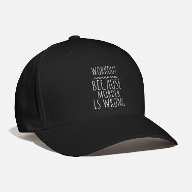 Run Workout Because Murder Is Wrong Funny Workout Exer - Baseball Cap