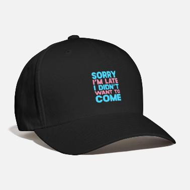 Late Sorry I m Late - Baseball Cap